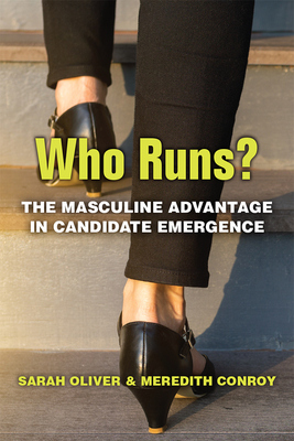 Who Runs?: The Masculine Advantage in Candidate Emergence (The CAWP Series in Gender and American Politics) Cover Image