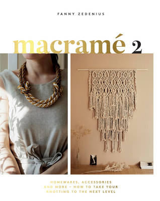 Macrame 2: Accessories, Homewares & More – How to Take Your Knotting to the Next Level Cover Image