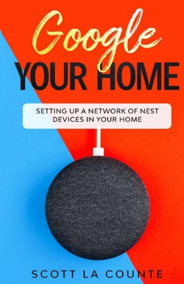 Google Your Home: Setting Up a Network of Nest Devices In Your Home Cover Image