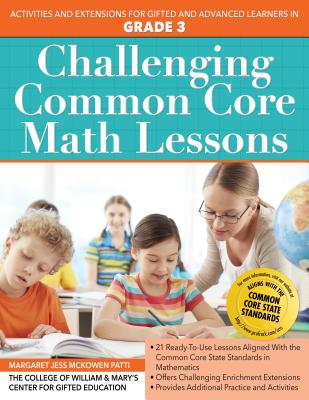 Challenging Common Core Math Lessons (Grade 3): Activities and Extensions for Gifted and Advanced Learners in Grade 3 (Challenging Common Core Lessons) Cover Image