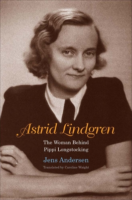 Astrid Lindgren: The Woman Behind Pippi Longstocking Cover Image