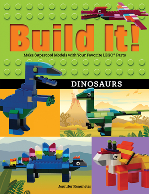 Build It! Dinosaurs: Make Supercool Models with Your Favorite Lego(r) Parts (Brick Books) Cover Image