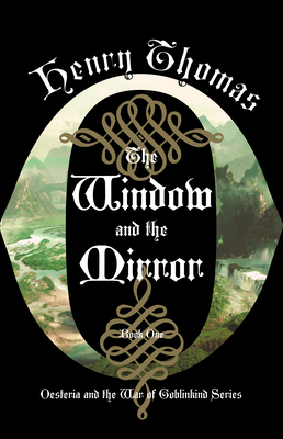 The Window and the Mirror: Book One: Oesteria and the War of Goblinkind Cover Image