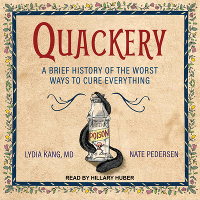 Quackery: A Brief History of the Worst Ways to Cure Everything Cover Image
