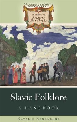 Slavic Folklore: A Handbook (Greenwood Folklore Handbooks) Cover Image