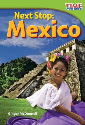 Next Stop: Mexico (Time for Kids Nonfiction Readers: Level 2.1) Cover Image