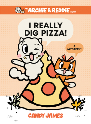 I Really Dig Pizza!: A Mystery! (An Archie & Reddie Book #1) Cover Image