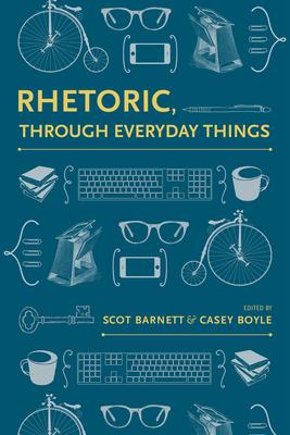 Rhetoric, Through Everyday Things (Albma Rhetoric Cult & Soc Crit) Cover Image