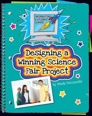 Designing a Winning Science Fair Project (Explorer Junior Library: Information Explorer Junior) Cover Image
