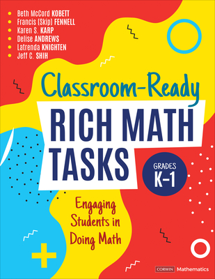 Classroom-Ready Rich Math Tasks for Grades K-1: Engaging Students in Doing Math (Corwin Mathematics) Cover Image