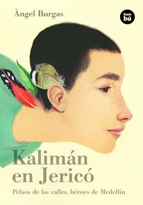 Kalimán en Jericó: Pelaos de las calles, héroes de Medellín (Bambú Vivencias) Cover Image