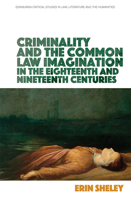 Criminality and the Common Law Imagination in the 18th and 19th Centuries Cover Image