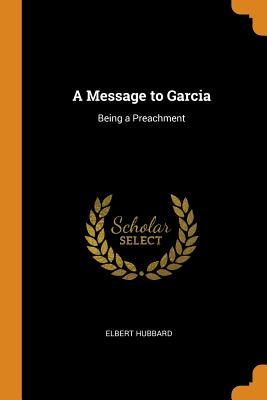 A Message to Garcia: Being a Preachment Cover Image