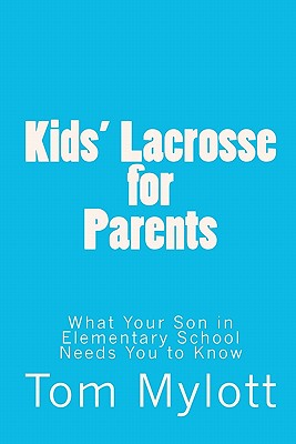 Kids' Lacrosse for Parents: : What Your Son in Elementary School Needs You to Know Cover Image