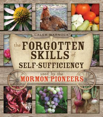The Forgotten Skills of Self-Sufficiency Used by the Mormon Pioneers Cover Image