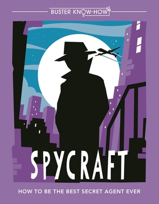 Spycraft: How to Be the Best Secret Agent Ever (Buster Know-How) Cover Image
