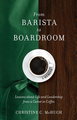 From Barista to Boardroom: Lessons about Life and Leadership from a Career in Coffee Cover Image