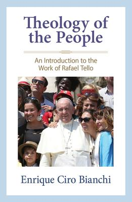 Theology of the People: An Introduction to the Work of Rafael Tello  Cover Image