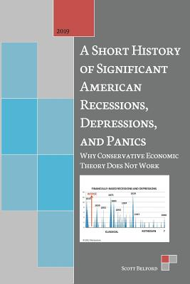 A Short History of Significant American Recessions, Depressions, and Panics: Why Conservative Economic Theory Does Not Work Cover Image