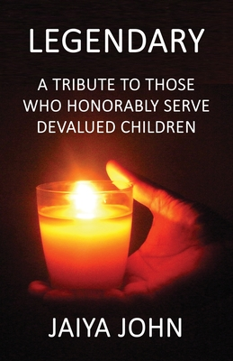 Legendary: A Tribute to Those Who Honorably Serve Devalued Children Cover Image