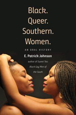 Black. Queer. Southern. Women.: An Oral History Cover Image