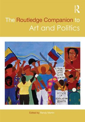 The Routledge Companion to Art and Politics (Routledge Art History and Visual Studies Companions) Cover Image