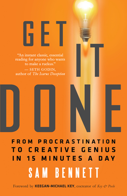 Get It Done: From Procrastination to Creative Genius in 15 Minutes a Day Cover Image