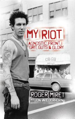 My Riot: Agnostic Front, Grit, Guts & Glory Cover Image