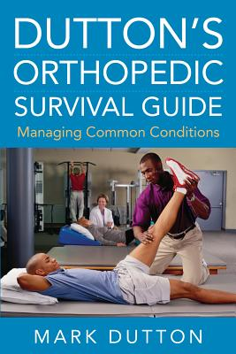 Dutton's Orthopedic Survival Guide: Managing Common Conditions Cover Image