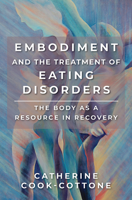 Embodiment and the Treatment of Eating Disorders: The Body as a Resource in Recovery Cover Image