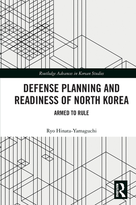 Defense Planning and Readiness of North Korea: Armed to Rule (Routledge Advances in Korean Studies) Cover Image