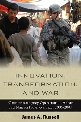 Innovation, Transformation, and War: Counterinsurgency Operations in Anbar and Ninewa, Iraq, 2005-2007 (Stanford Security Studies) Cover Image