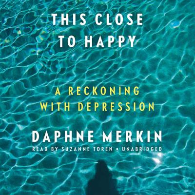 This Close to Happy: A Reckoning with Depression Cover Image