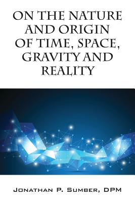 Cover for On the Nature and Origin of Time, Space, Gravity and Reality