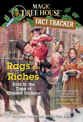 Rags and Riches: Kids in the Time of Charles Dickens: A Nonfiction Companion to Magic Tree House Merlin Mission #16: A Ghost Tale for Christmas Time (Magic Tree House (R) Fact Tracker #22) Cover Image