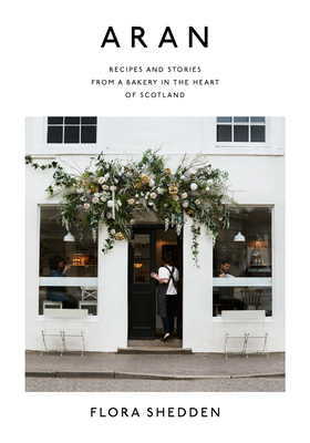 Aran: Recipes and Stories from a Bakery in the Heart of Scotland Cover Image