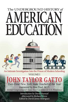 The Underground History of American Education, Volume I: An Intimate Investigation Into the Prison of Modern Schooling Cover Image