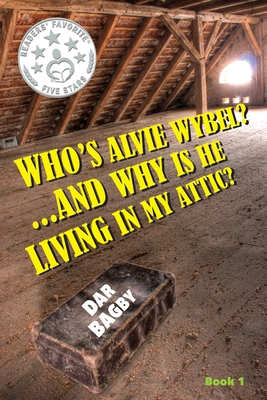 Who's Alvie Wybel? ...and Why Is He Living in my Attic? Cover Image