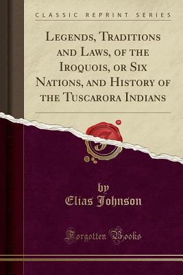 Legends, Traditions and Laws, of the Iroquois, or Six
