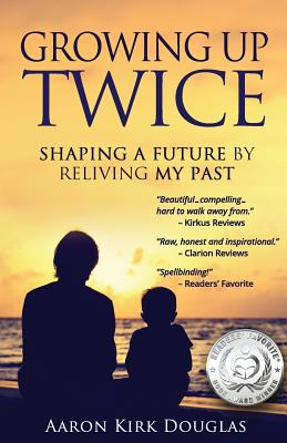 Growing Up Twice: Shaping a Future by Reliving My Past Cover Image