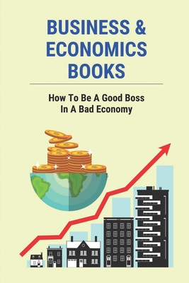 Business & Economics Books: How To Be A Good Boss In A Bad Economy: How To Run Business In A Bad Economy Cover Image