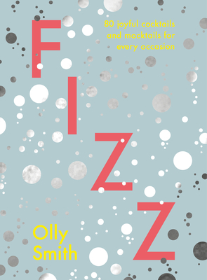 Fizz: 80 Joyful Cocktails and Mocktails For Every Occasion Cover Image