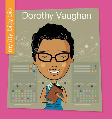 Dorothy Vaughan (My Itty-Bitty Bio) Cover Image
