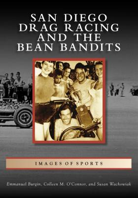San Diego Drag Racing and the Bean Bandits (Images of Sports) Cover Image