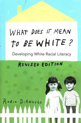 What Does It Mean to Be White?: Developing White Racial Literacy - Revised Edition (Counterpoints #497) Cover Image