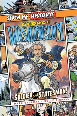 George Washington: Soldier and Statesman! (Show Me History!) Cover Image