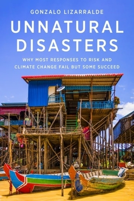 Unnatural Disasters: Why Most Responses to Risk and Climate Change Fail But Some Succeed Cover Image
