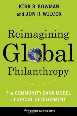 Reimagining Global Philanthropy: The Community Bank Model of Social Development Cover Image