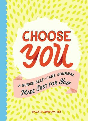Choose You: A Guided Self-Care Journal Made Just for You! Cover Image