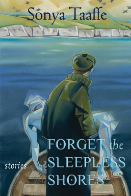 Forget the Sleepless Shores: Stories Cover Image